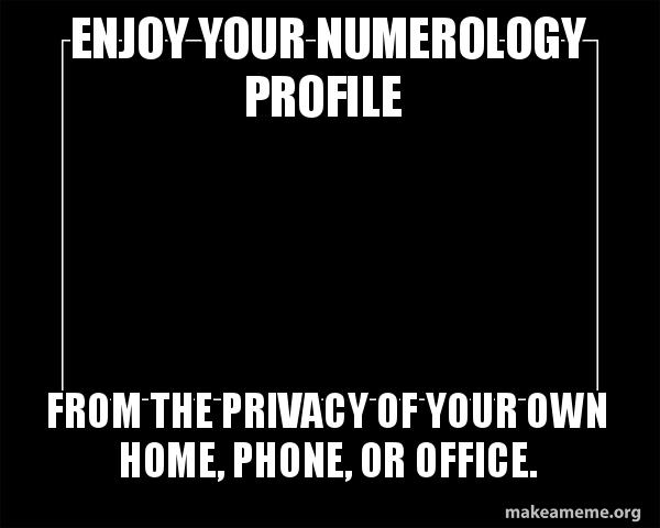 enjoy your numerology enjoy your numerology profile from the privacy of your own home
