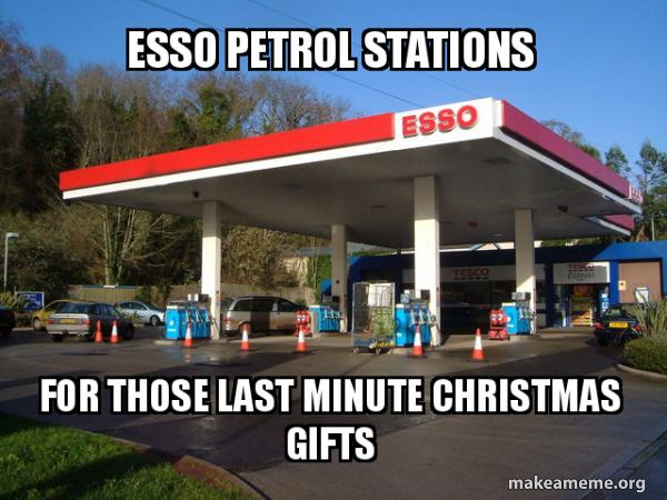 Esso Petrol Stations For Those Last Minute Christmas Gifts Make A Meme