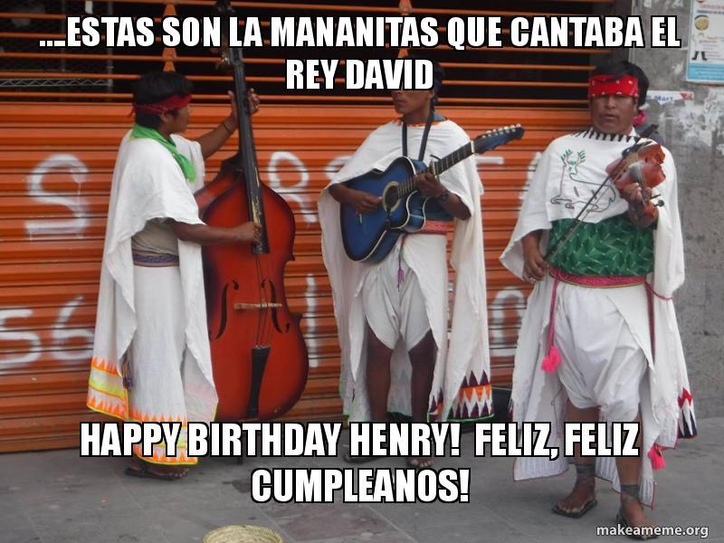 Estas Son La Mananitas Que Cantaba El Rey David Happy Birthday Henry
