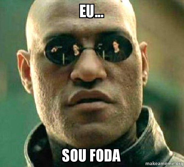 Eu... Sou foda - Matrix Morpheus | Make a Meme