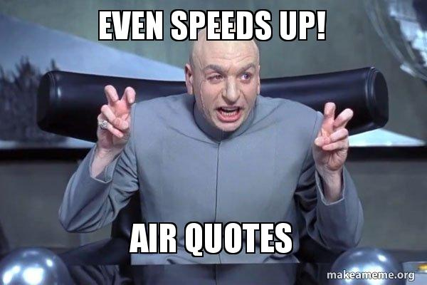 Even Speeds Up Air Quotes Dr Evil Austin Powers Make A Meme