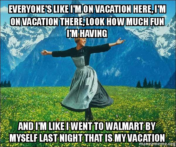 I M On Vacation Funny Meme : Everyone s like i m on vacation here