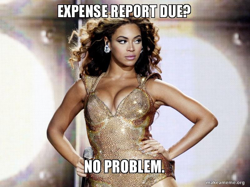 Expense Report Due? No Problem. | Make a Meme on change request meme, billing report meme, bank report meme, report someone meme, time off request meme, address book meme, time sheets meme, i-9 meme, timeclock meme, year-end accounting meme, where's your timesheet meme, entropy meme, finance accounting meme, standard meme, expense reports for dummies, financial report meme, receipt meme, flight plan meme, business report meme, error report meme,