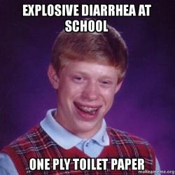 Explosive diarrhea at school One ply toilet paper - Bad Luck Brian ...