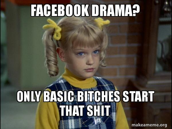 facebook drama only facebook drama? only basic bitches start that shit cindy brady