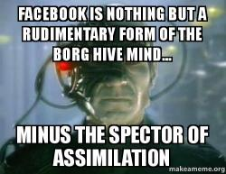 facebook is nothing facebook is nothing but a rudimentary form of the borg hive mind