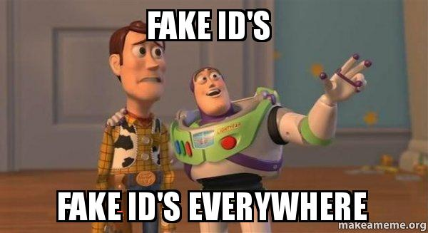 Fake id's Fake id's everywhere - | Make a Meme