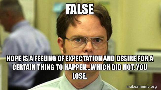 False Hope Is A Feeling Of Expectation And Desire For A Certain