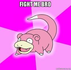 Fight me bro - Slowpoke the Pokemon | Make a Meme