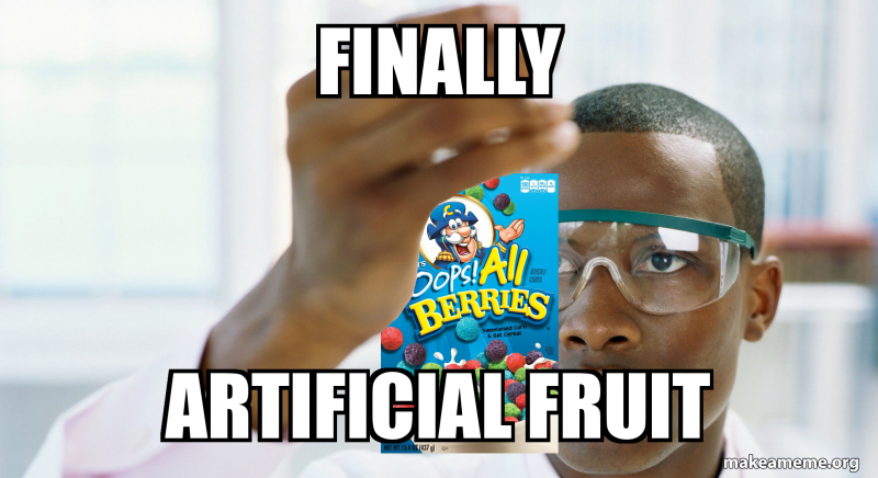 Finally Artificial Fruit Make A Meme Flash forward to today (almost 20 years after this mistake was first made) and we find the cap'n still trying to market this cereal as an accident. finally artificial fruit make a meme