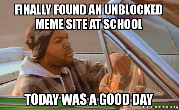 finally found an finally found an unblocked meme site at school today was a good