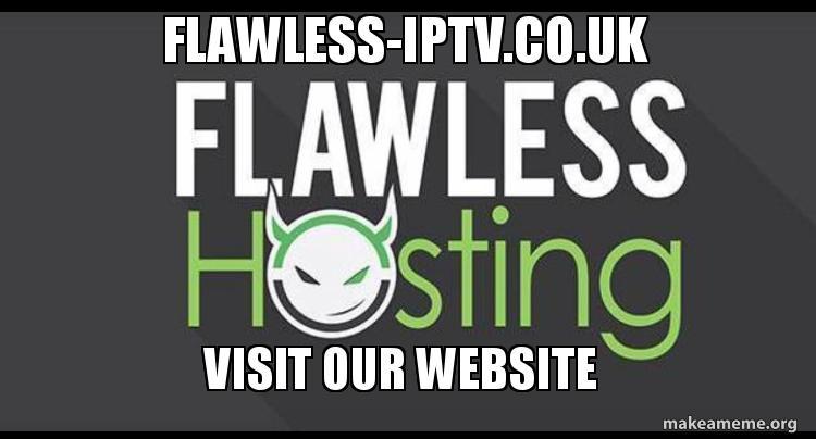 flawless-Iptv co uk Visit our website | Make a Meme