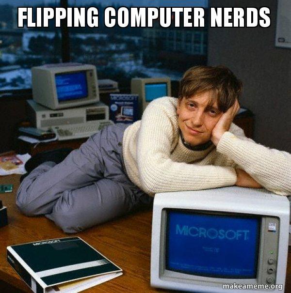 flipping computer nerds flipping computer nerds sexy bill gates make a meme