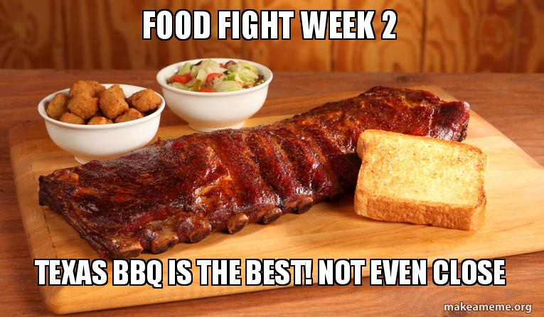 Food Fight Week 2 Texas Bbq Is The Best Not Even Close Make A Meme