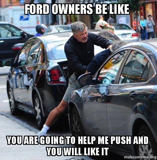 ford owners be like you are going to help me push and you