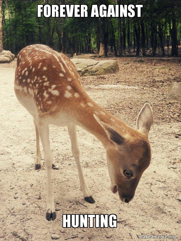 forever against hunting cute deer make a meme