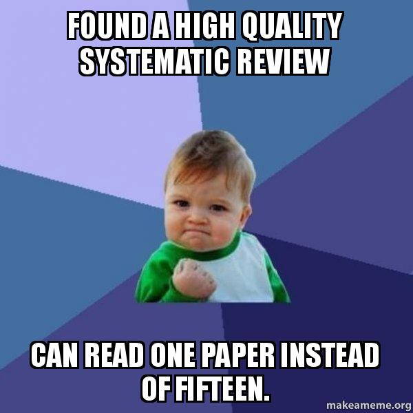 found a high found a high quality systematic review can read one paper instead of