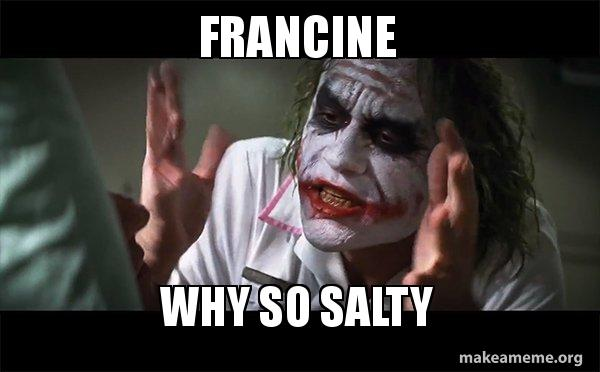 francine why so francine why so salty everyone loses their minds (joker mind loss