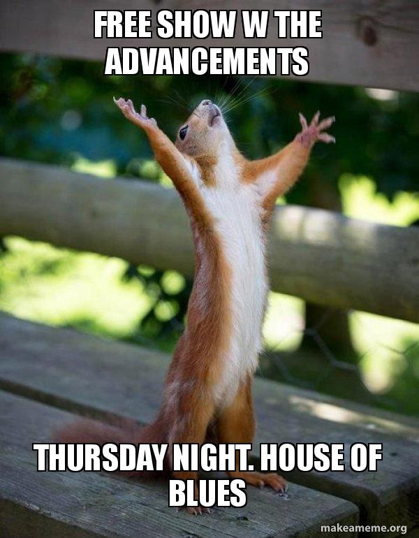 Free Show W The Advancements Thursday Night House Of Blues Happy