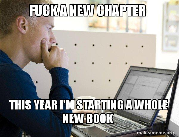 Fuck A New Chapter This Year Im Starting A Whole New Book