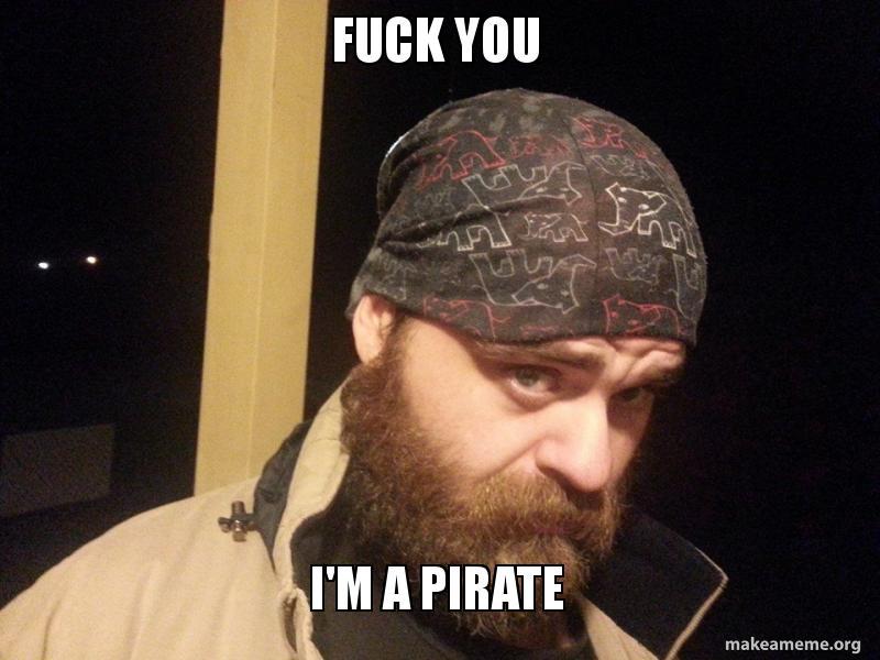 Fuck You I'm a Pirate   Make a Meme