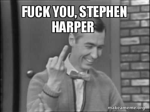 fuck stephen harper