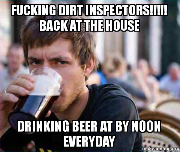 Fucking Dirt Inspectors Back At The House Drinking Beer At By