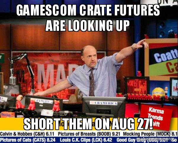 Gamescom Crate Futures Are Looking Up Short Them On Aug 27 Mad Karma With Jim Cramer Make A Meme