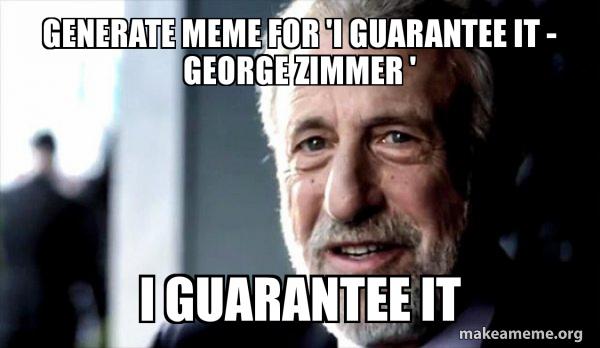 I Guarantee it - George Zimmer  meme