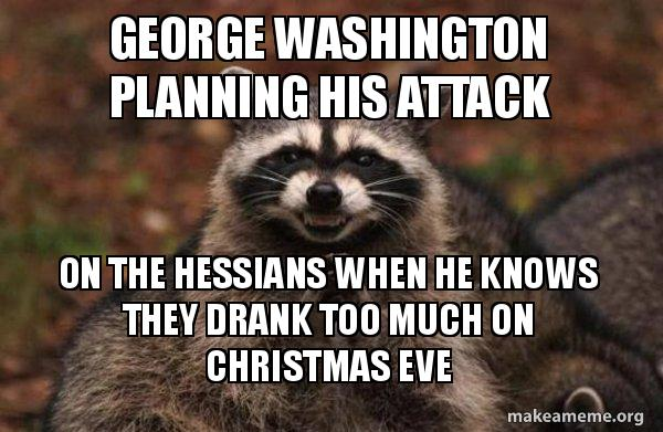 George Washington Christmas Meme.George Washington Planning His Attack On The Hessians When