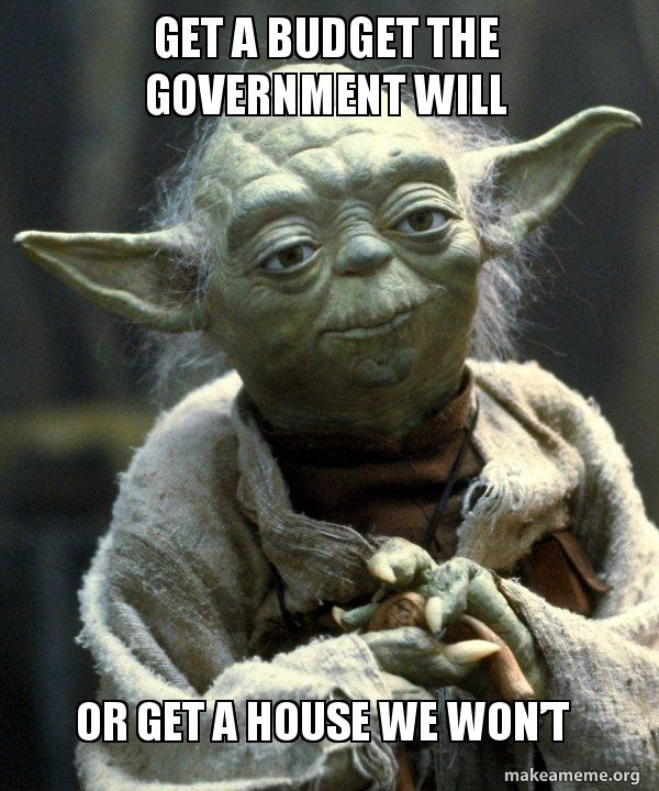 Get A Budget The Government Will Or Get A House We Wont Yoda
