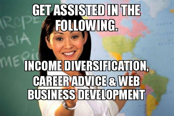 Get assisted in the following  Income diversification, Career advice