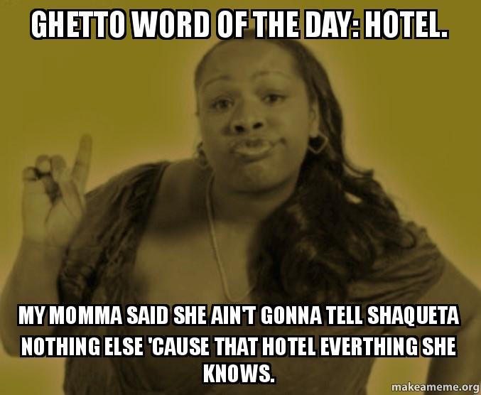 ghetto word of the day hotel my momma said she ain t gonna tell