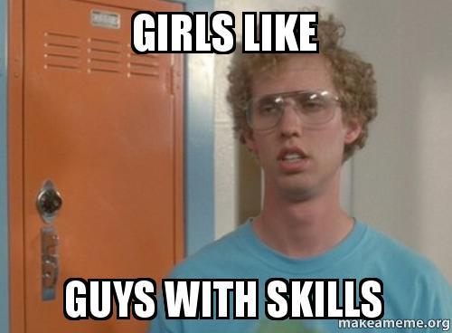 Girls Like Guys With Skills  Make A Meme-4994