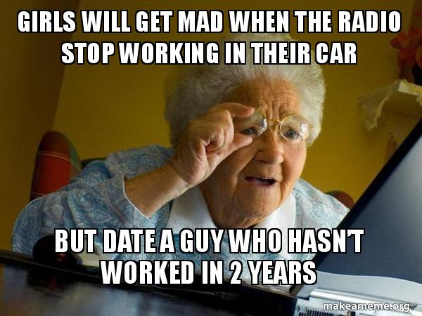 Girls will get mad when the radio stop working in their car