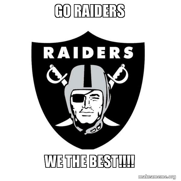 go raiders we go raiders we the best!!!! raiders make a meme