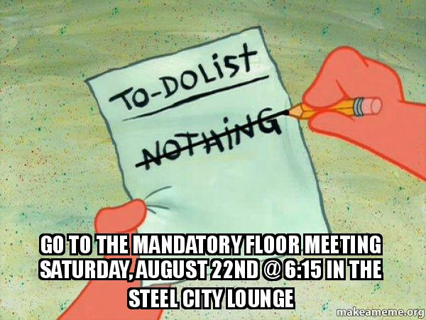Go To The Mandatory Floor Meeting Saturday August 22nd