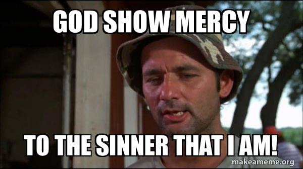 God Show Mercy To The Sinner That I Am Bill Murry Caddyshack