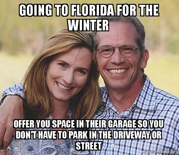 going to florida 0b09q1 going to florida for the winter offer you space in their garage so,Florida Winter Meme