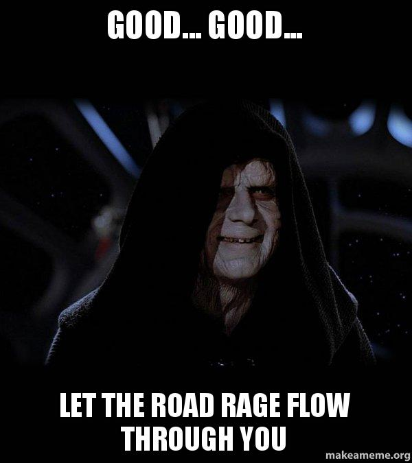 Good    Good    Let the road rage flow through you - Sith