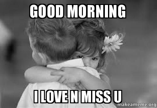 Good Morning Love Memes : Good morning i love n miss u make a meme