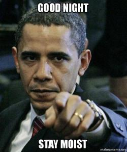good night stay good night stay moist angry obama make a meme