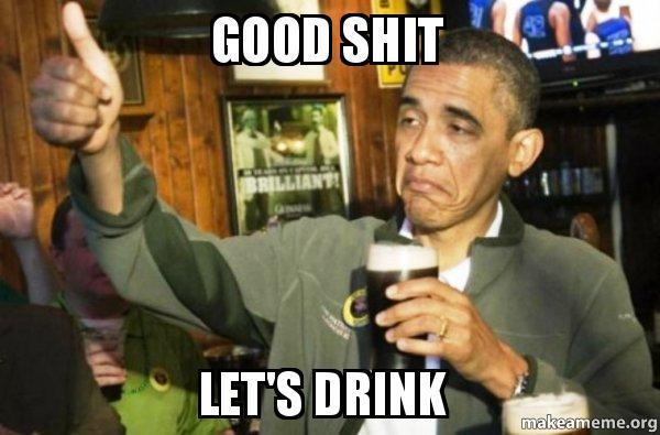 Good Shit Lets Drink Upvote Obama Make A Meme