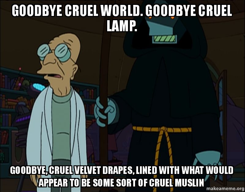 25 Best Memes About The World Is Cruel: Goodbye Cruel World. Goodbye Cruel Lamp. Goodbye, Cruel