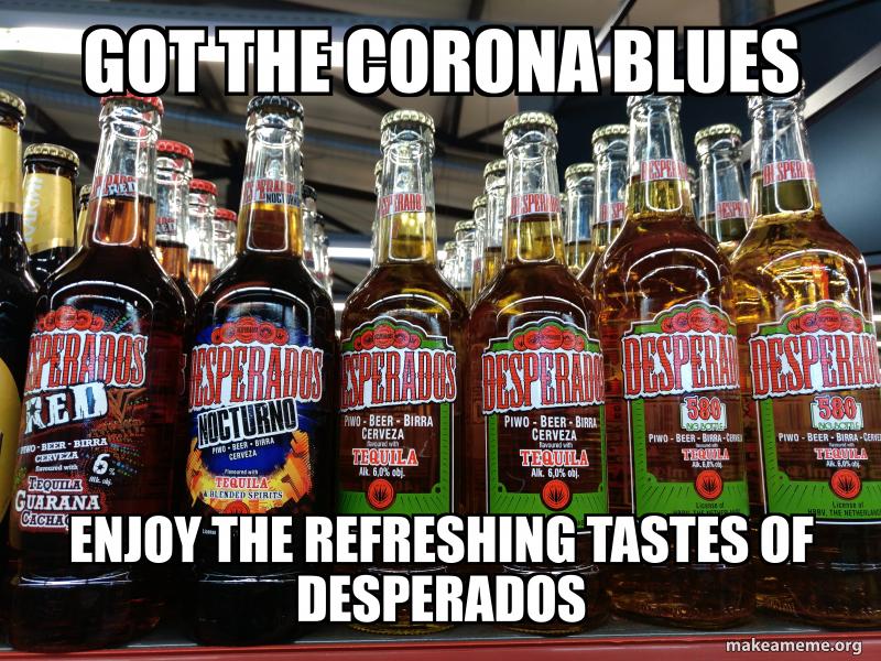 Got The Corona Blues Enjoy The Refreshing Tastes Of Desperados Make A Meme