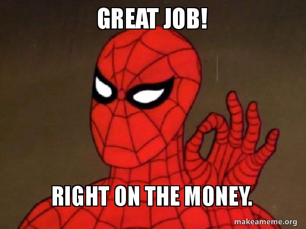great job right great job! right on the money spiderman care factor zero,Great Job Meme
