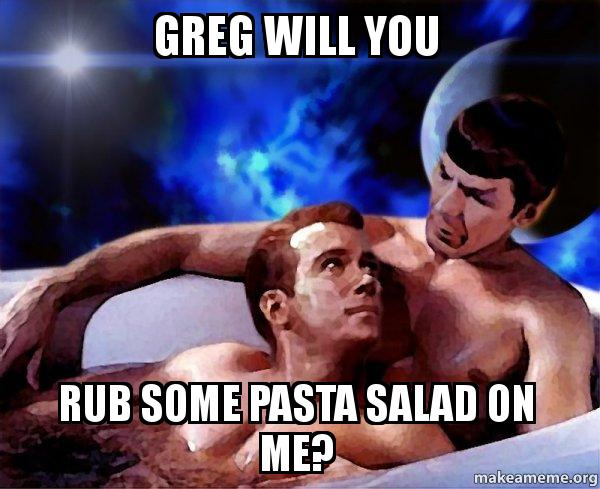 Greg Will You Rub Some Pasta Salad On Me Spock And Kirk Make A Meme