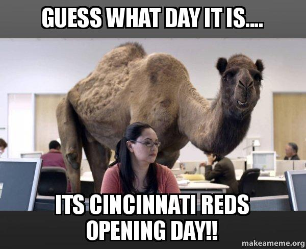 Guess What Day It Is Its Cincinnati Reds Opening Day Hump