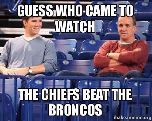 guess who came guess who came to watch the chiefs beat the broncos make a meme