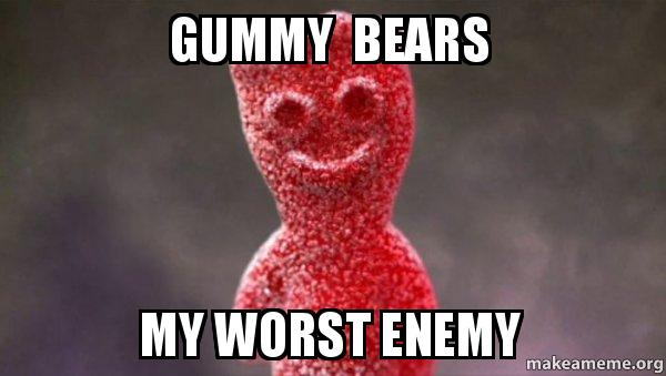 gummy bears kr4e6p gummy bears my worst enemy sour patch kids make a meme
